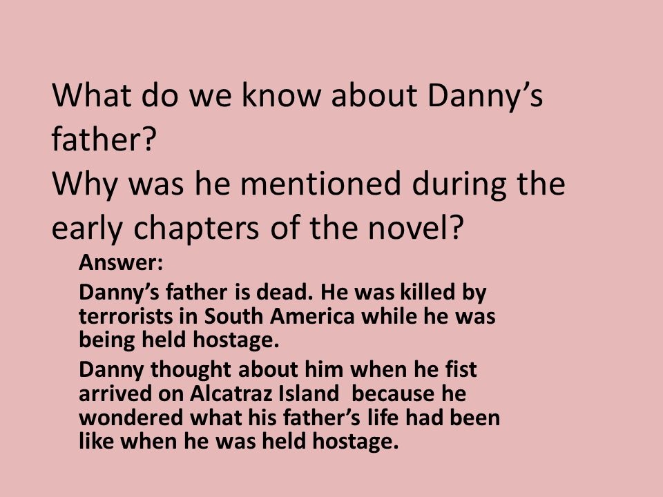 What do we know about Danny's father.Why was he mentioned during the early chapters of the novel.