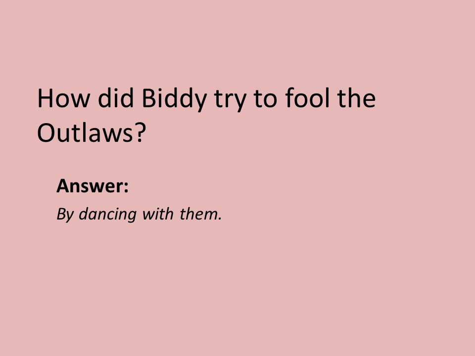How did Biddy try to fool the Outlaws? Answer: By dancing with them.