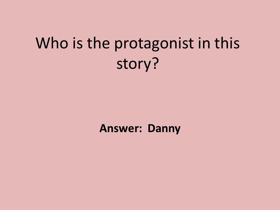 Who is the protagonist in this story? Answer: Danny