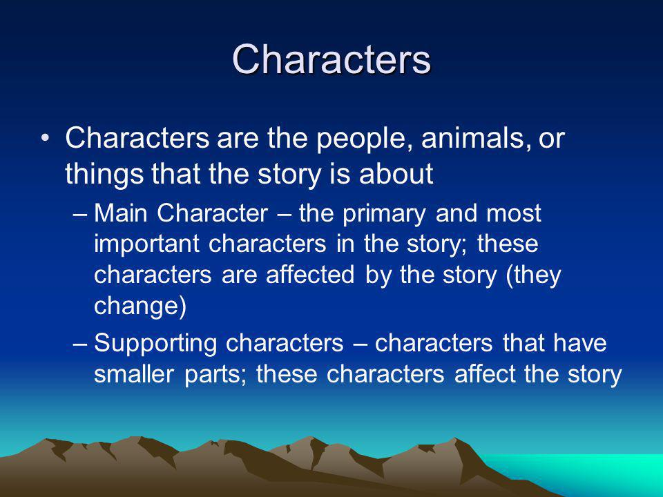 Characters, continued –P–Protagonist – The good guy, the hero, the main character –A–Antagonist – The bad guy, the person who stands in the way of the protagonist