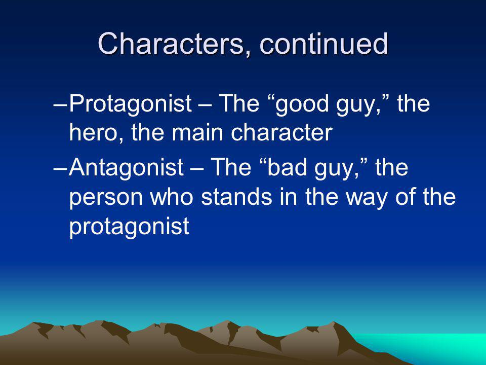 Characterization Direct Characterization – How the author describes the character (The author comes out and tells you he is lazy or generous, etc) Indirect Characterization – What other characters say about the character, what you learn through action and dialogue