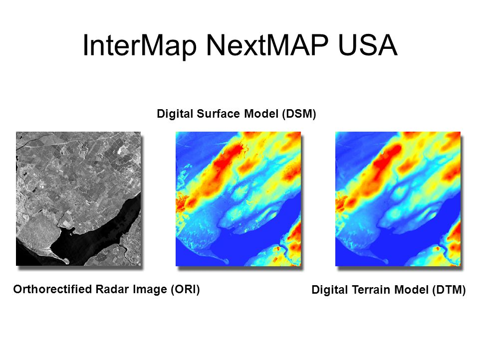 InterMap NextMAP USA Orthorectified Radar Image (ORI) Digital Surface Model (DSM) Digital Terrain Model (DTM)