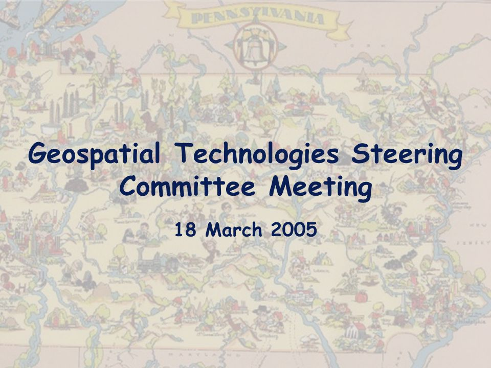 Geospatial Technologies Steering Committee Meeting 18 March 2005
