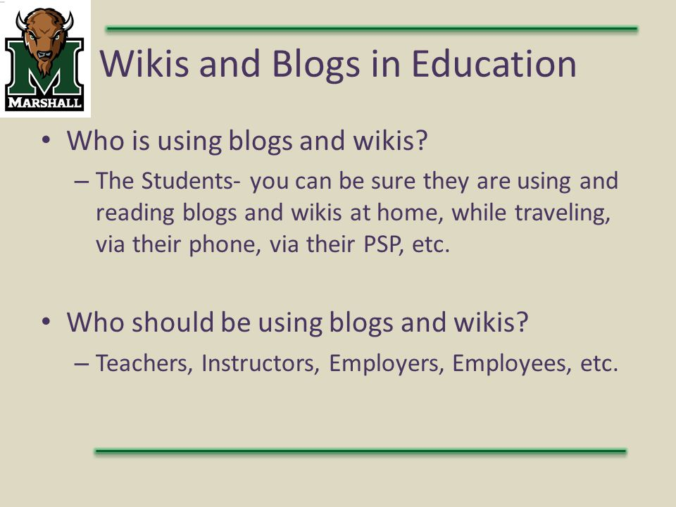 Wikis and Blogs in Education Who is using blogs and wikis.