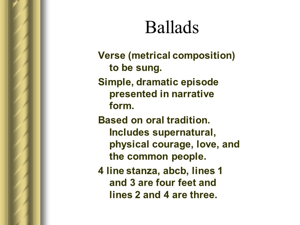 Ballads Verse (metrical composition) to be sung.