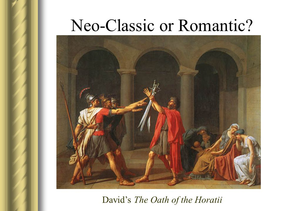 Neo-Classic or Romantic David's The Oath of the Horatii