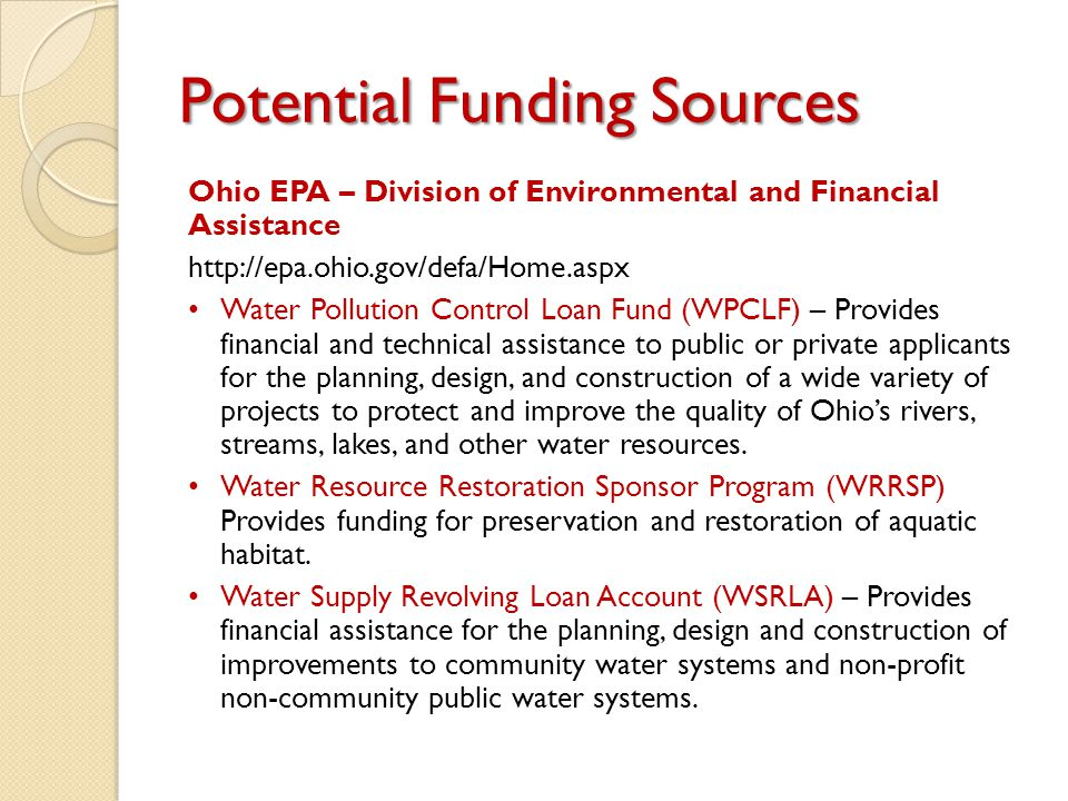 Potential Funding Sources Ohio EPA – Division of Environmental and Financial Assistance http://epa.ohio.gov/defa/Home.aspx Water Pollution Control Loa