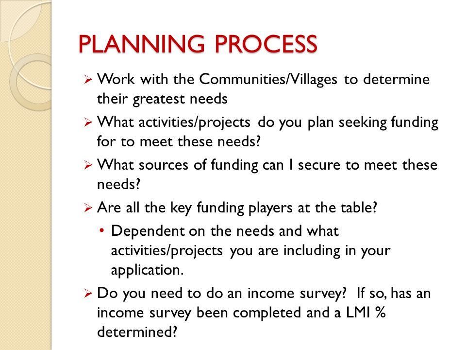 PLANNING PROCESS  Work with the Communities/Villages to determine their greatest needs  What activities/projects do you plan seeking funding for to