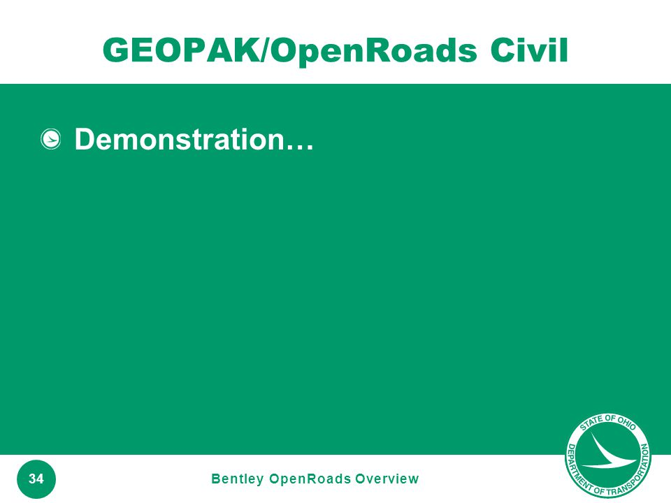 www.transportation.ohio.gov 34 GEOPAK/OpenRoads Civil Demonstration… Bentley OpenRoads Overview
