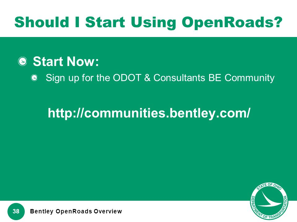www.transportation.ohio.gov 38 Should I Start Using OpenRoads? Start Now: Sign up for the ODOT & Consultants BE Community http://communities.bentley.c