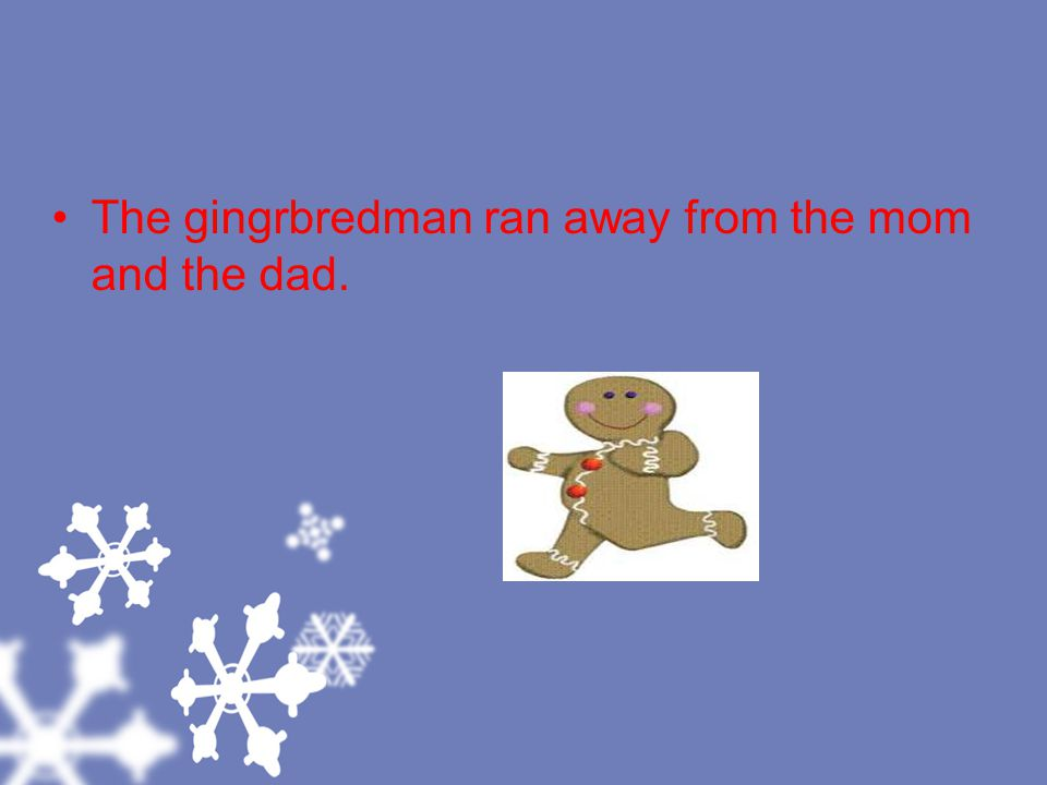 Run run is fast as you can. You can't catch me I m the gingerbread man.