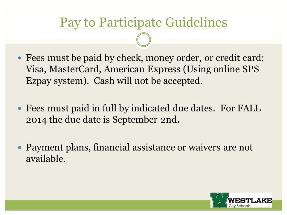 Pay to Participate Guidelines Fees must be paid by check, money order, or credit card: Visa, MasterCard, American Express (Using online SPS Ezpay system).