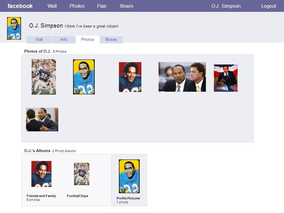 facebook WallPhotosFlairBoxesO.J. SimpsonLogout WallInfoPhotosBoxes Photos of O.J.