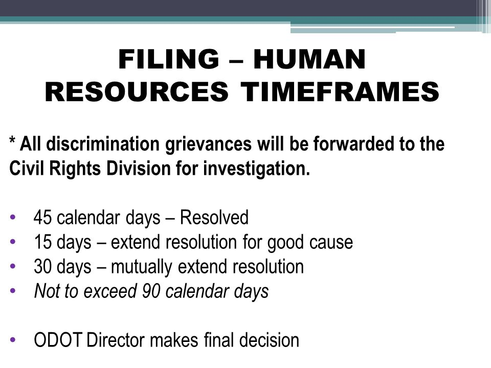 FILING – HUMAN RESOURCES TIMEFRAMES * All discrimination grievances will be forwarded to the Civil Rights Division for investigation.