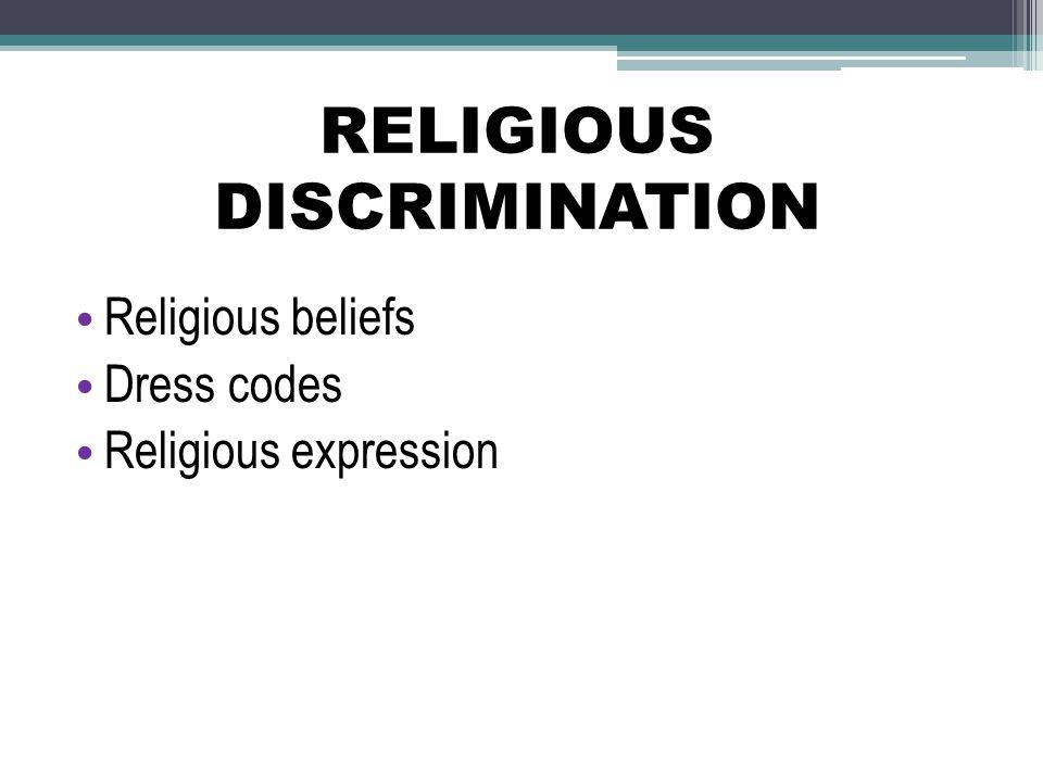 RELIGIOUS DISCRIMINATION Religious beliefs Dress codes Religious expression
