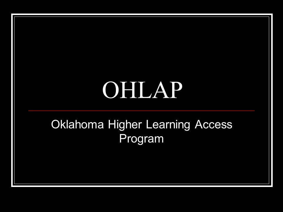 OHLAP Oklahoma Higher Learning Access Program