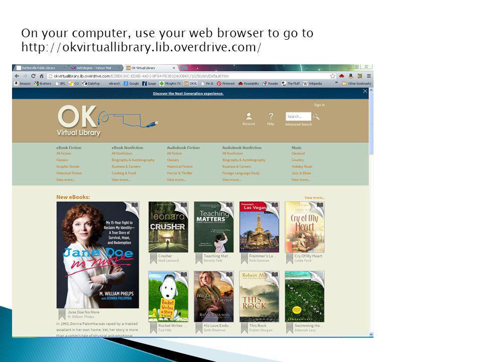 On your computer, use your web browser to go to http://okvirtuallibrary.lib.overdrive.com/