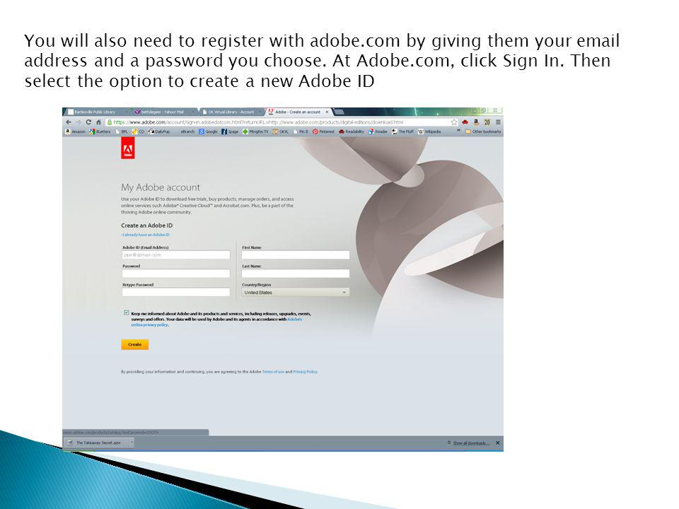 You will also need to register with adobe.com by giving them your email address and a password you choose.