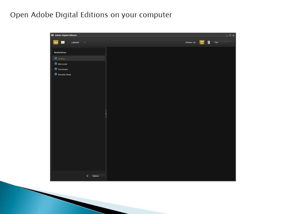 Open Adobe Digital Editions on your computer