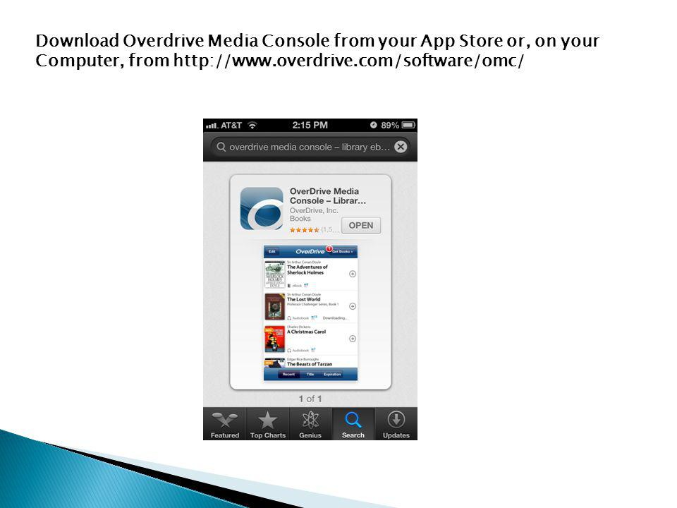 Download Overdrive Media Console from your App Store or, on your Computer, from http://www.overdrive.com/software/omc/