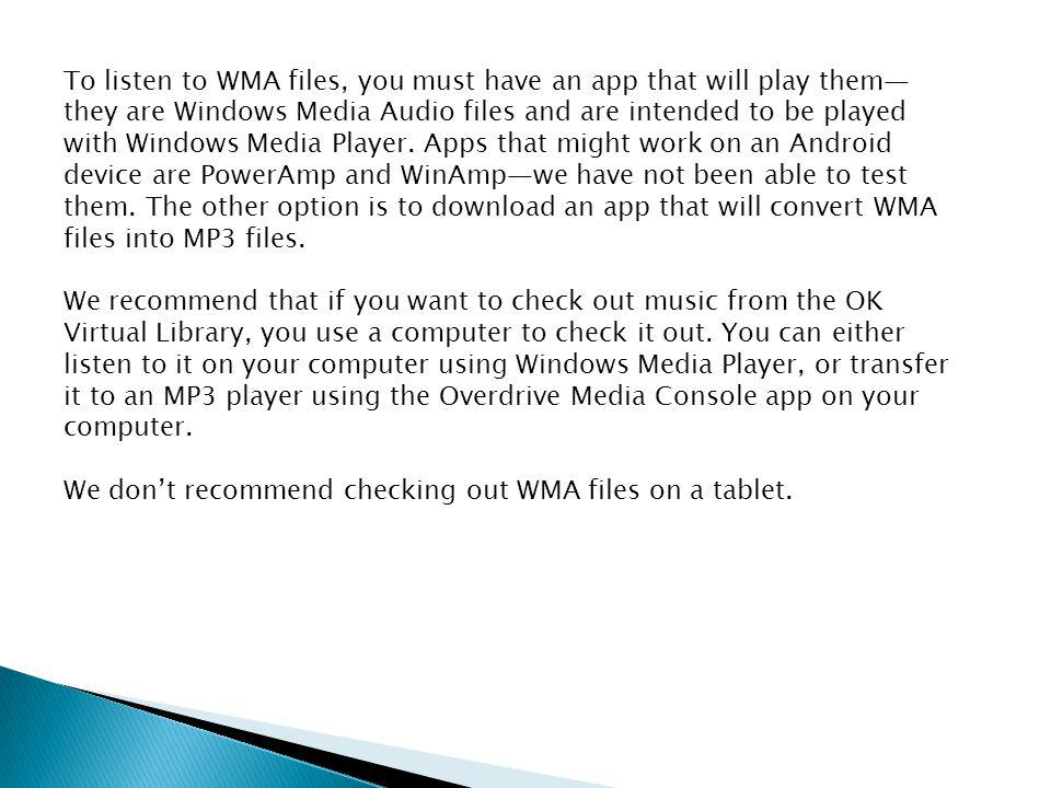 To listen to WMA files, you must have an app that will play them— they are Windows Media Audio files and are intended to be played with Windows Media Player.
