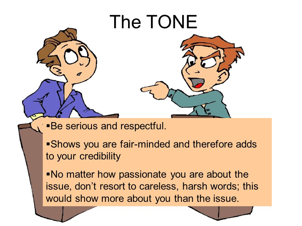 The TONE  Be serious and respectful.