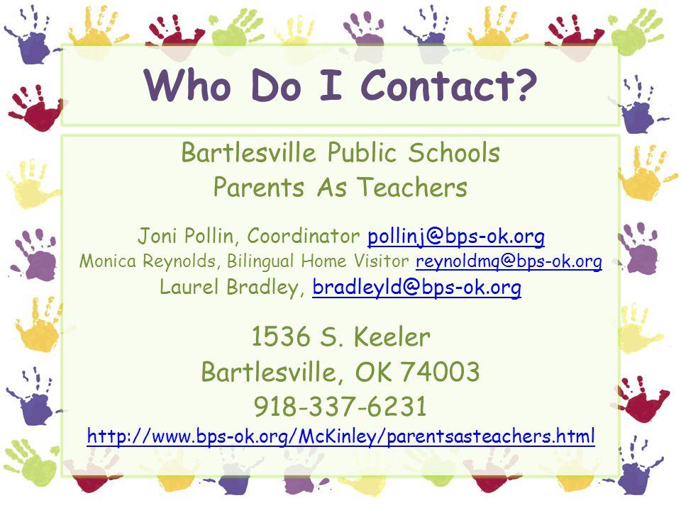 Who Do I Contact? Bartlesville Public Schools Parents As Teachers Joni Pollin, Coordinator pollinj@bps-ok.orgpollinj@bps-ok.org Monica Reynolds, Bilin
