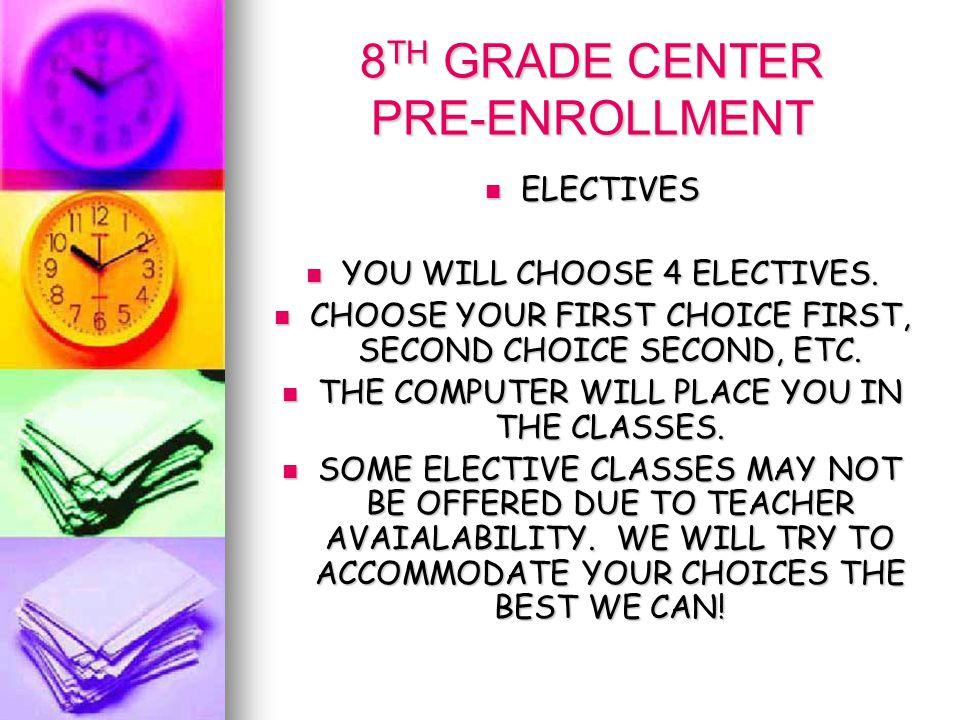 8 TH GRADE CENTER PRE-ENROLLMENT ELECTIVES ELECTIVES YOU WILL CHOOSE 4 ELECTIVES.
