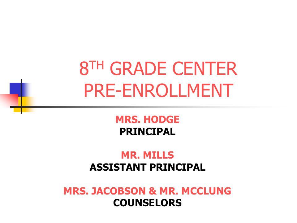 8 TH GRADE CENTER PRE-ENROLLMENT MRS. HODGE PRINCIPAL MR.