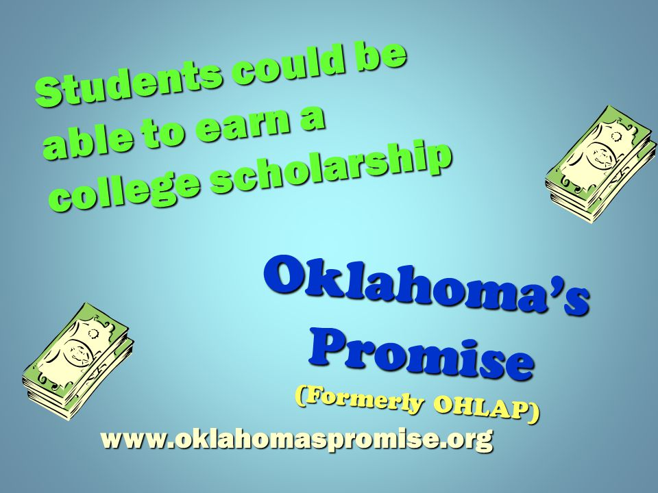 Oklahoma'sPromise (Formerly OHLAP) Students could be able to earn a college scholarship
