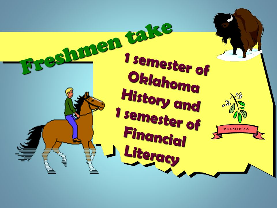 Freshmen take 1 semester of Oklahoma History and 1 semester of Financial Literacy