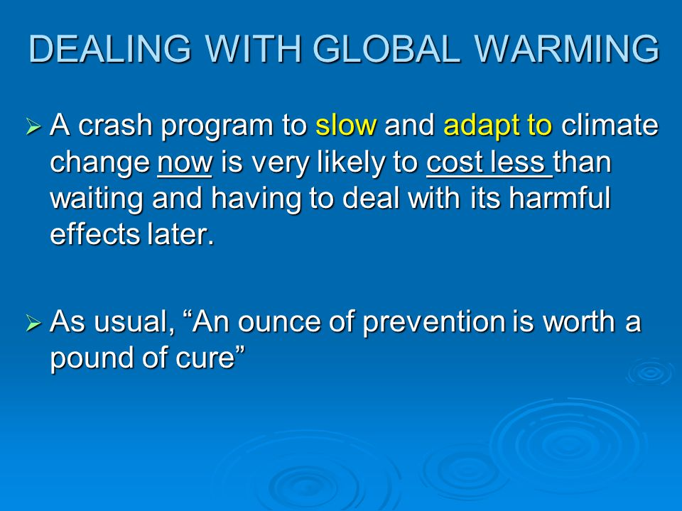 DEALING WITH GLOBAL WARMING  A crash program to slow and adapt to climate change now is very likely to cost less than waiting and having to deal with