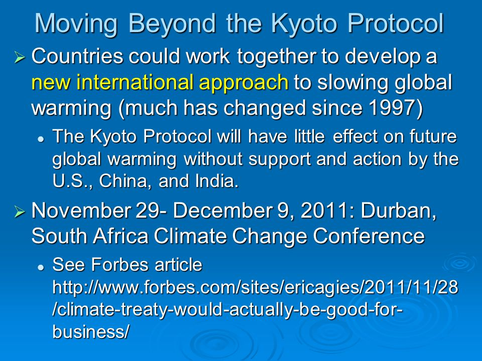 Moving Beyond the Kyoto Protocol  Countries could work together to develop a new international approach to slowing global warming (much has changed s