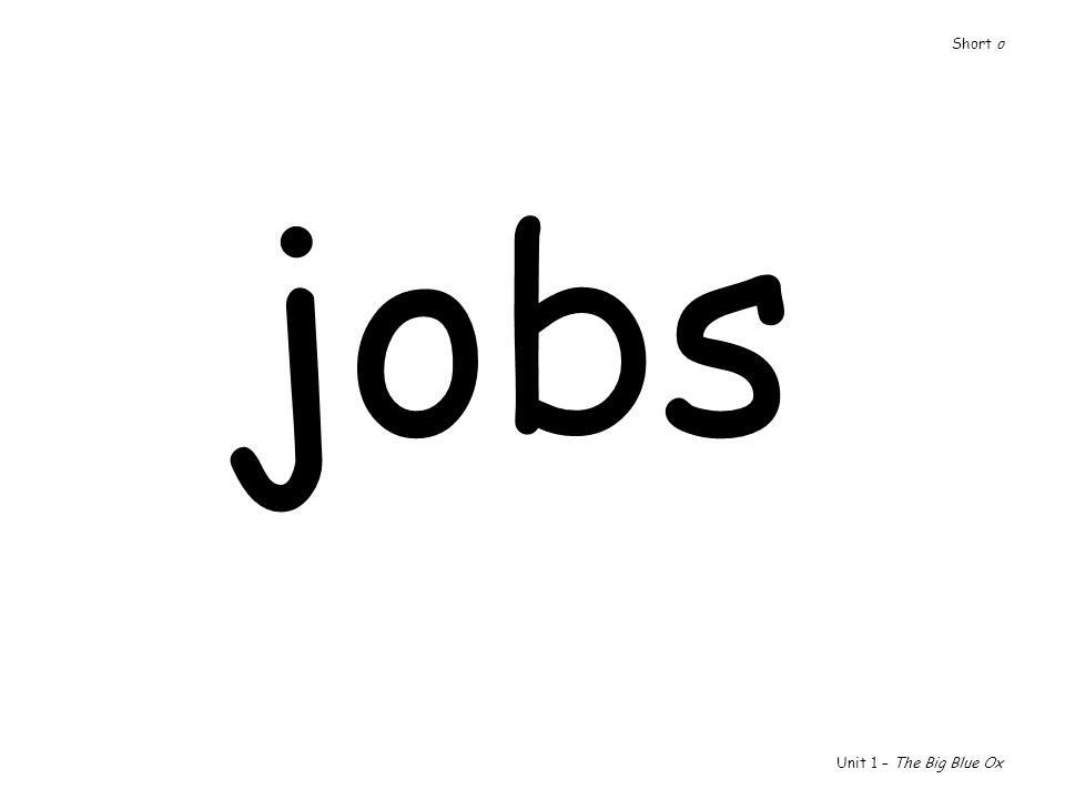 jobs Unit 1 – The Big Blue Ox Short o