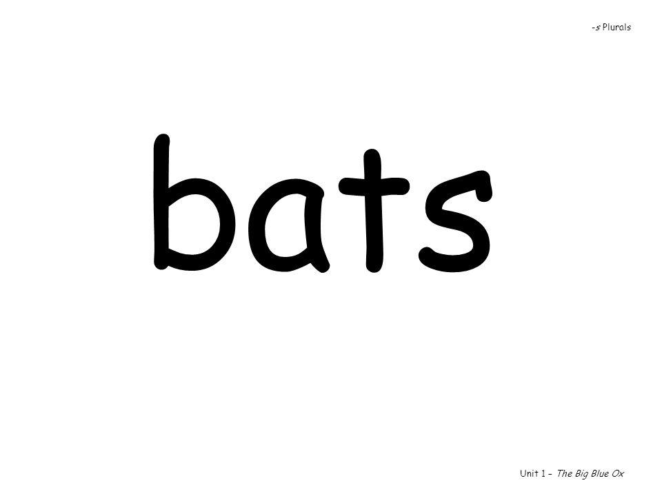 bats Unit 1 – The Big Blue Ox -s Plurals