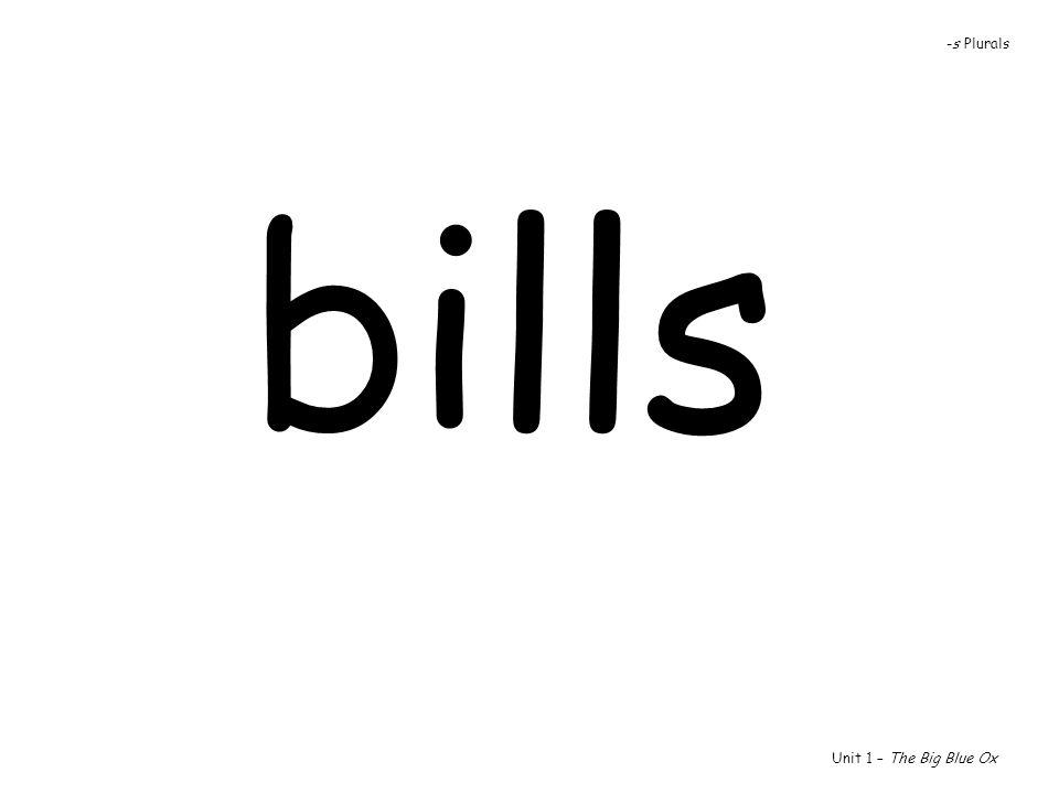 bills Unit 1 – The Big Blue Ox -s Plurals