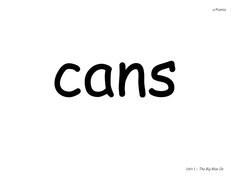 cans Unit 1 – The Big Blue Ox -s Plurals