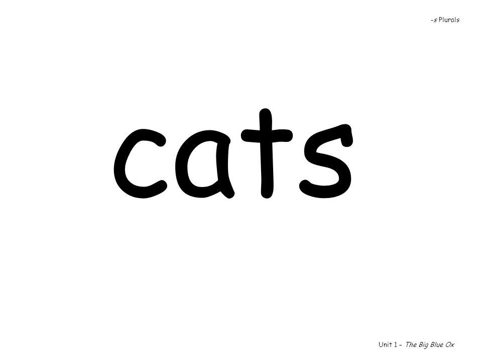 cats Unit 1 – The Big Blue Ox -s Plurals
