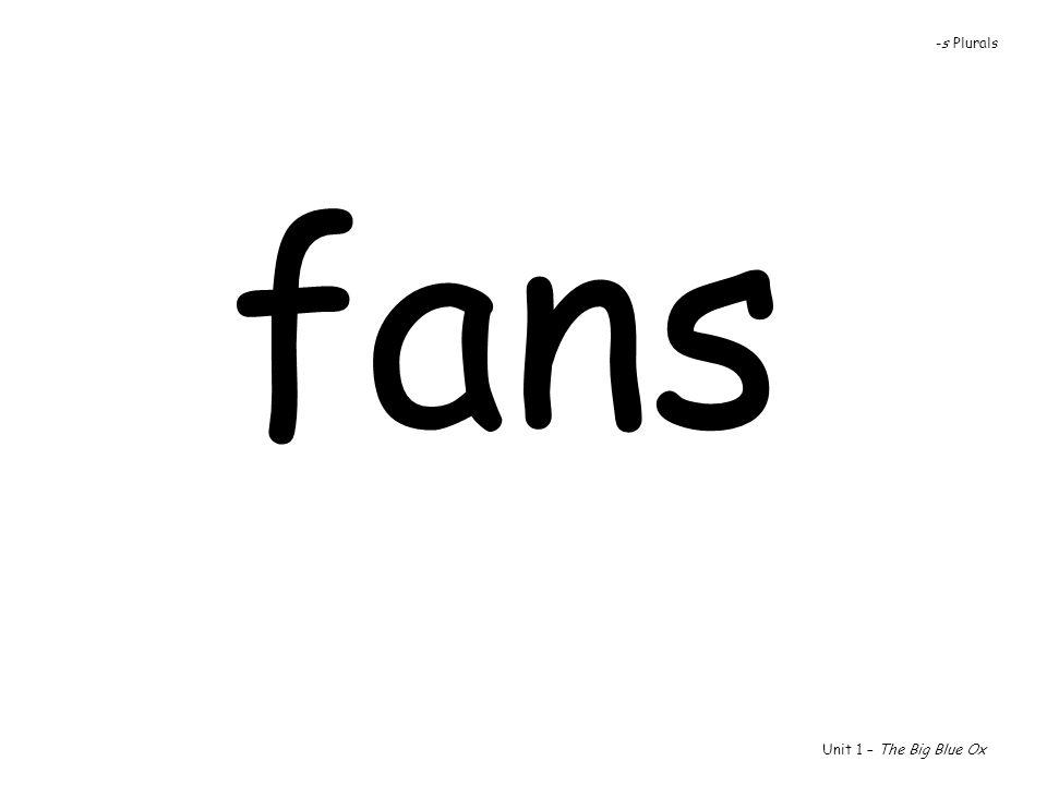 fans Unit 1 – The Big Blue Ox -s Plurals