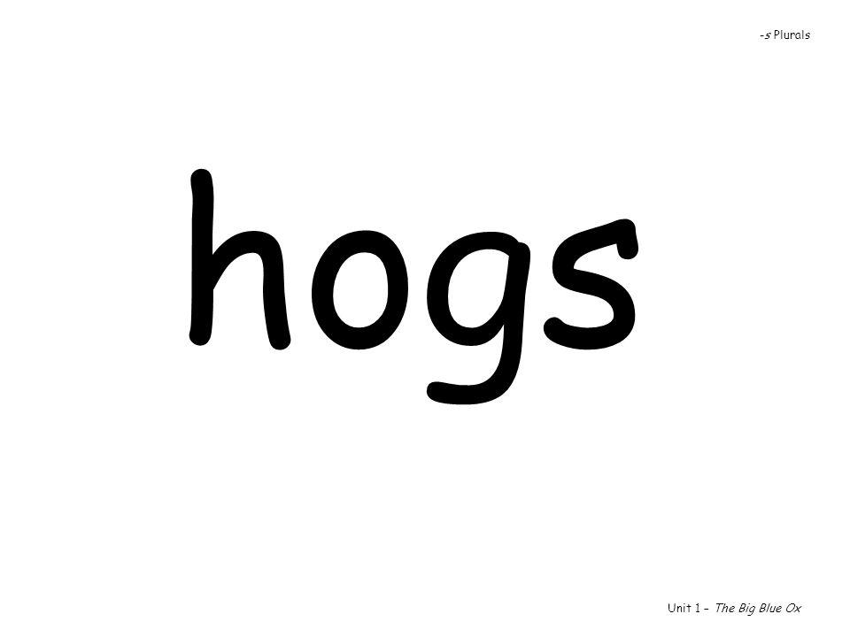 hogs Unit 1 – The Big Blue Ox -s Plurals