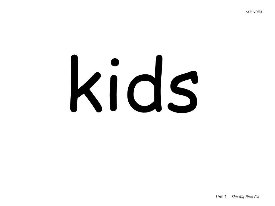 kids Unit 1 – The Big Blue Ox -s Plurals