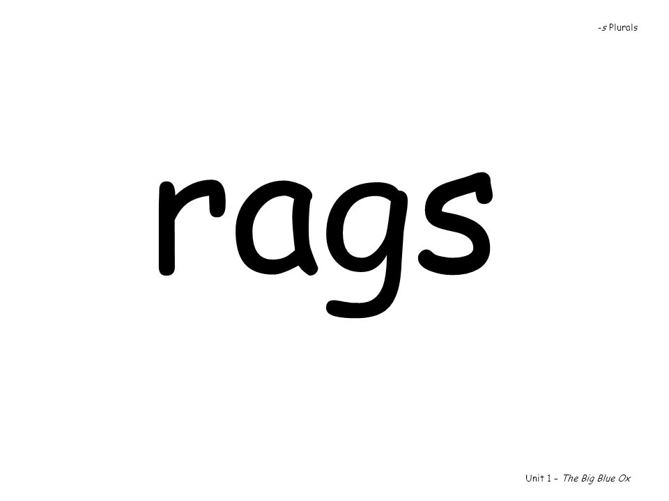 rags Unit 1 – The Big Blue Ox -s Plurals