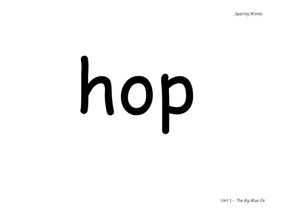hop Unit 1 – The Big Blue Ox Spelling Words