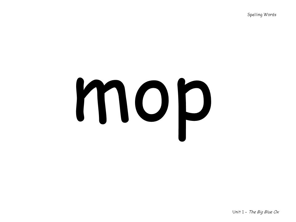 mop Unit 1 – The Big Blue Ox Spelling Words