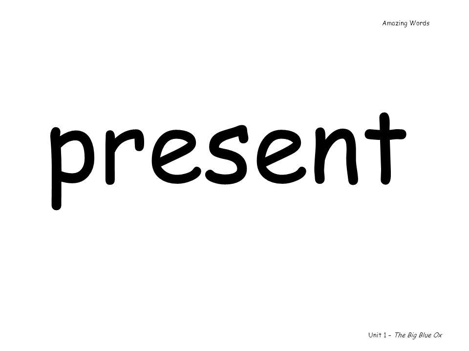 present Unit 1 – The Big Blue Ox Amazing Words