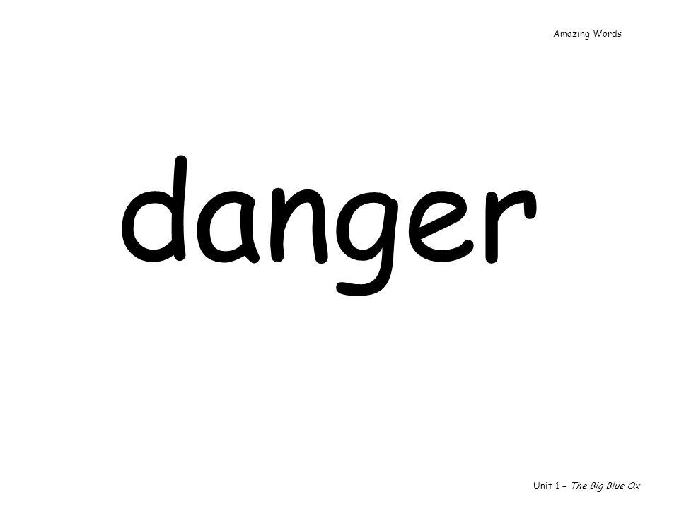 danger Unit 1 – The Big Blue Ox Amazing Words
