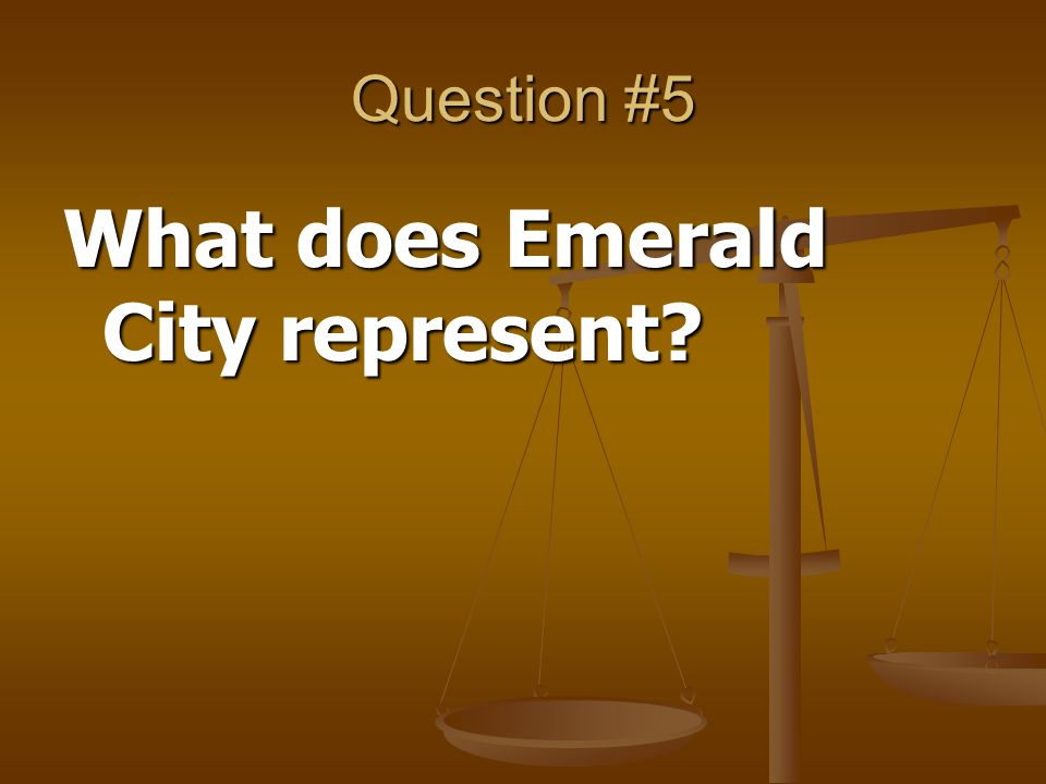 Question #5 What does Emerald City represent?