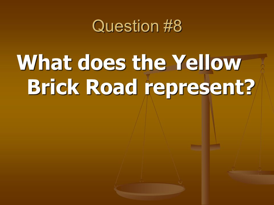 Question #8 What does the Yellow Brick Road represent?