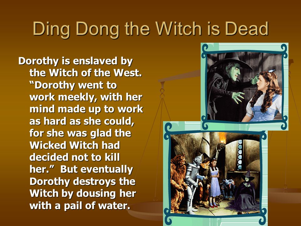 "Ding Dong the Witch is Dead Dorothy is enslaved by the Witch of the West. ""Dorothy went to work meekly, with her mind made up to work as hard as she c"
