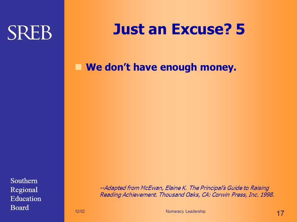 Southern Regional Education Board Numeracy Leadership 17 12/02 Just an Excuse? 5 We don't have enough money. --Adapted from McEwan, Elaine K. The Prin